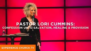 Confession Unto Salvation, Healing, & Provision : Pastor Lori Cummins