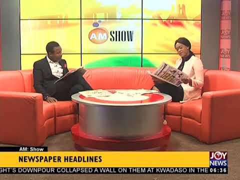 AM Show Newspaper Headlines on JoyNews (14-5-18)
