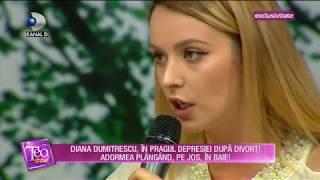 Teo Show (02.05.2018) - Diana Dumitrescu, In Pragul Depresiei Dupa Divort! Partea 2