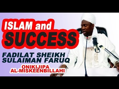 SHEIKH SULAIMAN FARUQ (ONIKIJIPA)- ISLAM AND SUCCESS