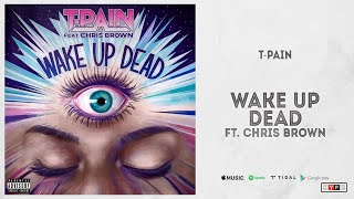 New Song: T-Pain | Wake Up Dead feat. Chris Brown