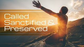 Called, Sanctified and Preserved