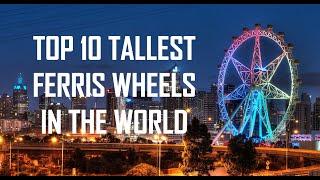 Top 10 Tallest Ferris Wheels In The World 2020