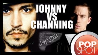 Johnny Depp vs. Channing Tatum: THE 21 JUMP STREET SHOWDOWN
