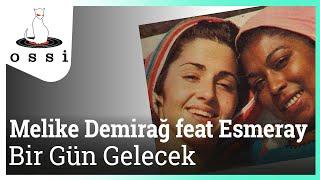 Melike Demirağ & Esmeray / Bir Gün Gelecek