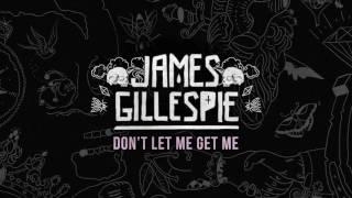 James Gillespie    Don't Let Me Get Me