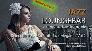 Jazz Loungebar Anniversary - Selection #25 Smooth Jazz Megamix Vol.2, 4+ Hours Lounge Music 2015