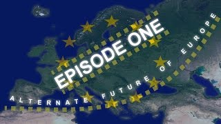 Alternate Future of Europe | Episode One (The Beginning)