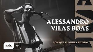 ALESSANDRO VILAS BOAS | SOM DO REINO - Live Som Que Alimenta Reunion