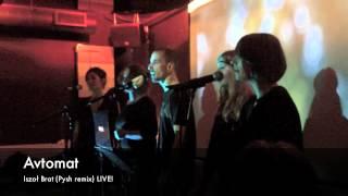 Avtomat   Iszoł Brat (Pysh Remix) LIVE !