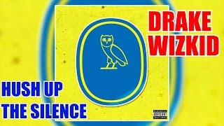 Drake - Hush Up The Silence Ft. WizKid (Prod. by Boi-1da)