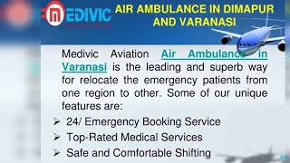 Take Eminent Air Ambulance Service in Dimapur and Varanasi by Medivic
