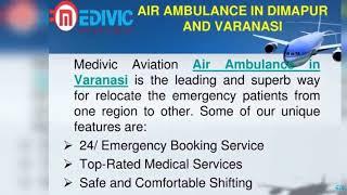 Take Eminent Air Ambulance Service in Dimapur and Varanasi by Medivic