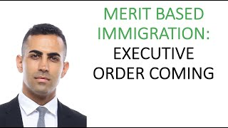 Merit Based Immigration Executive Order: What to Expect - Ashoori Law