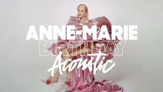 Anne-Marie - BIRTHDAY [Official Acoustic]