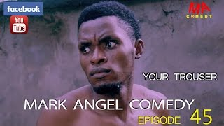 YOUR TROUSER (Mark Angel Comedy) (Episode 45)