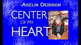 Aselin Debison - Center Of My Heart