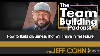 How to Build a Business That Will Thrive in the Future