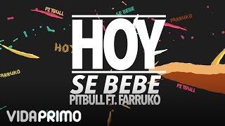 Pitbull - Hoy Se Bebe ft. Farruko [Lyric Video]