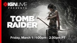 IGN Live Presents: Crystal Dynamics' Tomb Raider