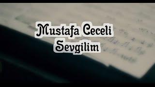 Mustafa Ceceli - Sevgilim | Şarkı Sözü | Lyrics Video.