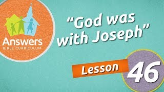 God was with Joseph   Answers Bible Curriculum: Lesson 46