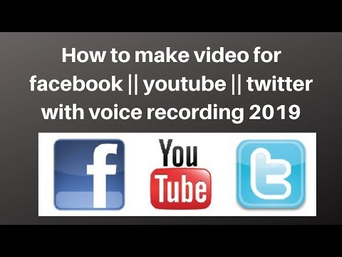 How to make video for facebook  youtube  twitter with voice recording 2019