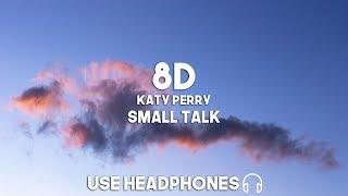 Katy Perry - Small Talk (8D Audio)