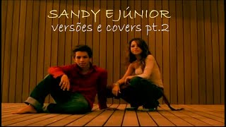 Sandy & Júnior - Versões E Covers (Parte 2)