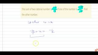 The sum of two rational number is `-1/2`. If one of the number is `-14/5`, find the other numbe...
