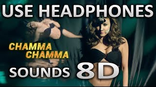 Chamma Chamma Song | (8D AUDIO) | Neha Kakkar