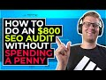 How To Do an $800 SEO Audit Without Spending a PENNY