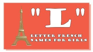 MODERN L LETTER FRENCH NAMES FOR BABY GIRLS- TOP 1000 OF FRANCE