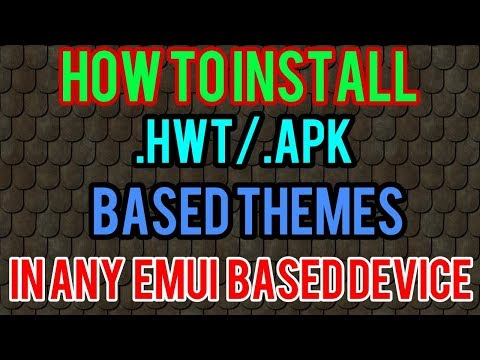 How to install  hwt or  apk based themes on All Emui Based Device