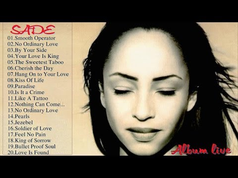 The Best Songs Of Sade  - Sade Greatest Hits Full Album Live 2017