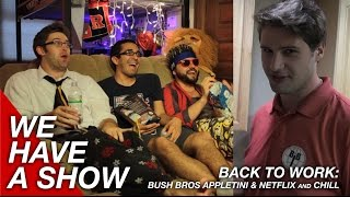 Bush Bros Appletini Maker & Netflix and Chill with Edwin - We Have A Show
