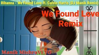 Rihanna - We Found Love Ft. Calvin Harris (DJ Manik Remix) New Manik Mishravevo | Animated Version