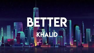 Khalid   Better (Lyrics)