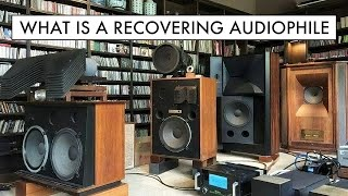 WHAT Is A RECOVERING AUDIOPHILE?