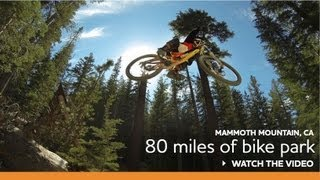 Mammoth Mountain Bike Park | 80 Miles of Downhill | New Features and Tips