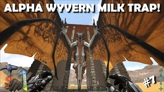 ARK SURVIVAL EVOLVED: EP7 HOW TO KILL ALPHA WYVERNS!