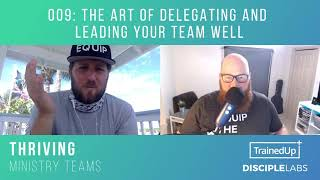 The Art Of Delegating And Leading Your Team Well   Thriving Ministry Teams Podcast