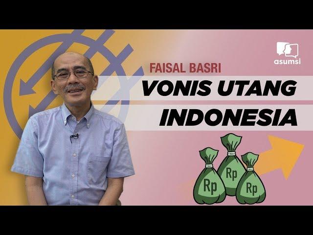 Faisal Basri: Vonis Utang Jokowi