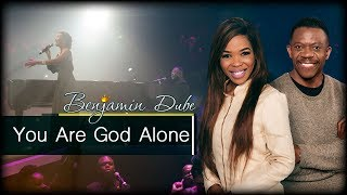 Benjamin Dube Feat. Mmatema    You Are God Alone
