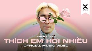 WREN EVANS - THÍCH EM HƠI NHIỀU (OFFICIAL MUSIC VIDEO)