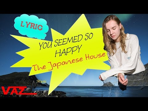 The Japanese House - You Seemed So Happy (Lyrics)