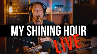 """""""My Shining Hour"""" from my Livestream!"""