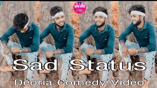 Sad video whatsapp status dard bhara status Bullet Deoria krishna deoria comedy video Comedy Video