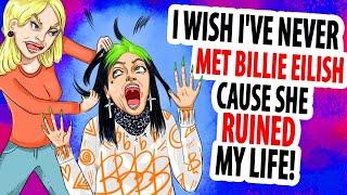 I Wish I've Never Met Billie Eilish Cause She Ruined My Life!