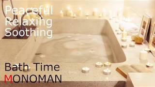 [Peaceful Relaxing Soothing] Bath Time - MONOMAN
